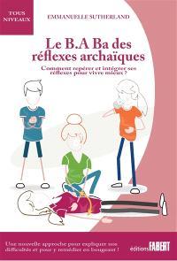 Le b.a.-ba des réflexes archaïques : comment repérer et intégrer ses réflexes pour vivre mieux ?
