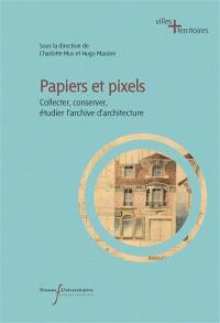 Papiers et pixels : collecter, conserver, étudier l'archive d'architecture
