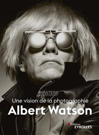 Albert Watson : une vision de la photographie