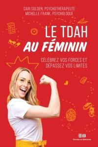 Le TDAH au féminin  : célébrez vos forces et dépassez vos limites