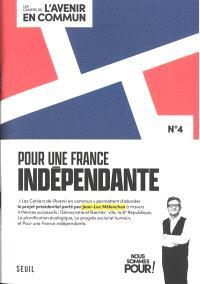 Les cahiers de l'avenir en commun. Volume 4, Pour une France indépendante