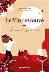 Le vin retrouvé : chroniques vigneronnes