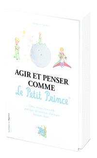 Agir et penser comme le Petit Prince : libre, rêveur, émerveillé, poétique, désintéressé, charmant, honnête, doux...