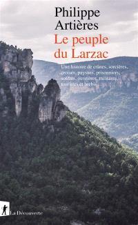 Le peuple du Larzac : une histoire de crânes, sorcières, croisés, paysans, prisonniers, soldats, ouvrières, militants, touristes et brebis...