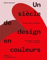Un siècle de design en couleurs : 250 objets innovants et leur histoire