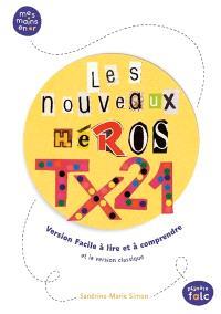 Les nouveaux héros TX21 : version facile à lire et à comprendre et la version classique