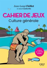 Cahier de jeux : culture générale : 70 jeux et activités inédits