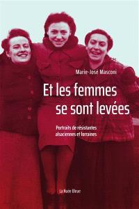 Et les femmes se sont levées : portraits de résistantes alsaciennes et lorraines
