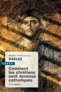 Comment les chrétiens sont devenus catholiques : Ier-Ve siècle