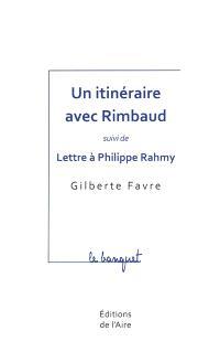 Un itinéraire avec Rimbaud; Suivi de Lettre à Philippe Rahmy