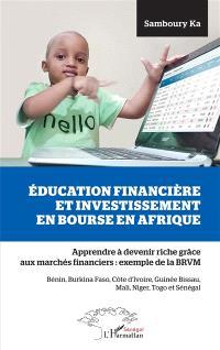 Education financière et investissement en Bourse en Afrique : apprendre à devenir riche grâce aux marchés financiers, exemple de la BRVM : Bénin, Burkina Faso, Côte d'Ivoire, Guinée Bissau, Mali, Niger, Togo et Sénégal