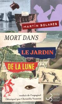 Mort dans le jardin de la lune : mémoires de l'agent Pierre Le Noir à propos de nouveaux événements, bien plus inquiétants encore, survenus à Paris en novembre 1927