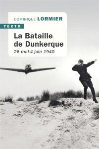 La bataille de Dunkerque : 26 mai-4 juin 1940 : comment l'armée française a sauvé l'Angleterre