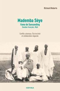 Mademba Sèye : Fama de Sansanding, Soudan français, Mali : conflits coloniaux, Etat de droit et collaboration négociée
