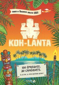 Koh-Lanta : cahier de vacances adultes 2021 : 100 épreuves, 20 candidats, à la fin il n'en restera qu'un !