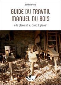 Guide du travail manuel du bois : à la plane et au banc à planer