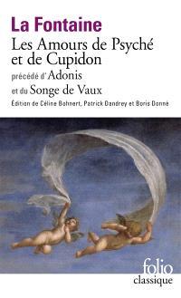 Les amours de Psyché et de Cupidon; Précédé de Adonis; Précédé de Le songe de Vaux