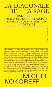 La diagonale de la rage : une histoire de la contestation sociale en France des années 1970 à nos jours