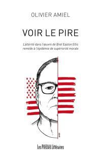 Voir le pire : l'altérité dans l'oeuvre de Bret Easton Ellis : remède à l'épidémie de supériorité morale