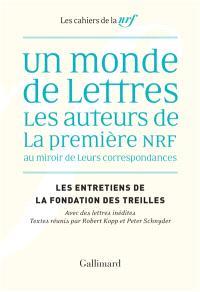 Les entretiens de la Fondation des Treilles, Un monde de lettres : les auteurs de la première NRF au miroir de leurs correspondances : avec des lettres inédites