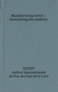 Manufacturing nature, naturalizing the synthetic