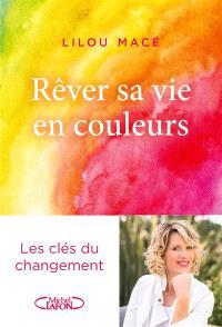 Rêver sa vie en couleurs : les clés du changement