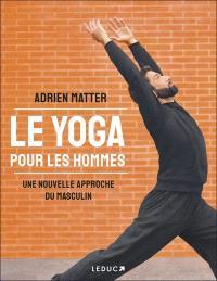 Le yoga pour les hommes : une nouvelle approche du masculin