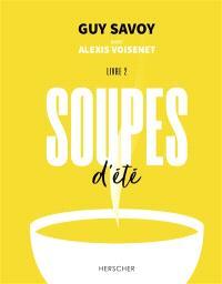 Soupes. Volume 2, Soupes d'été