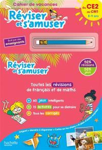 Réviser et s'amuser, du CE2 au CM1, 8-9 ans : cahier de vacances : toutes les révisions de français et de maths