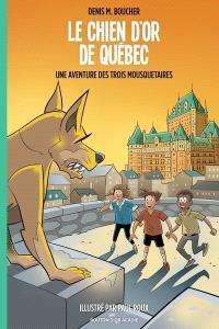 Le chien d'or de Québec  : une aventure des trois mousquetaires