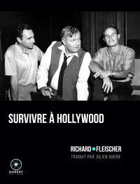 Survivre à Hollywood. Suivi de Entretien avec Richard Fleischer. Suivi de Rencontre autour d'un nom