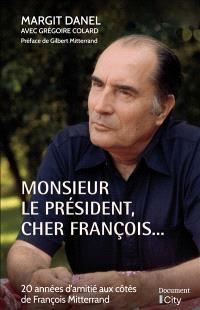 Monsieur le Président, cher François... : 20 années d'amitié aux côtés de François Mitterrand