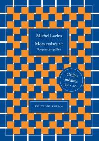 Mots croisés. Volume 21, 80 grandes grilles : grilles inédites 20 x 20