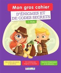 Mon gros cahier d'énigmes et de codes secrets : 7-10 ans