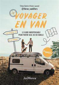 Voyager en van : le guide indispensable pour partir seul ou en famille