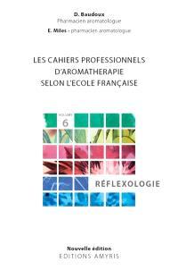 Les cahiers professionnels d'aromathérapie selon l'école française. Volume 6, Réflexologie