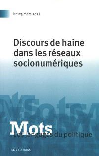 Mots : les langages du politique. n° 125, Discours de haine dans les réseaux socionumériques