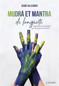Mudrâ et mantra de longévité : augmenter nos énergies par les gestes et les sons
