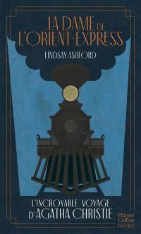 La dame de l'Orient-Express : l'incroyable voyage d'Agatha Christie