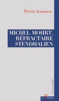 Michel Mohrt, réfractaire stendhalien. Suivi de Siegfried 40