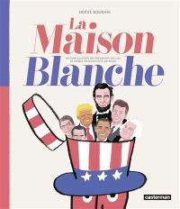 La Maison Blanche : histoire illustrée des présidents des USA de George Washington à Joe Biden