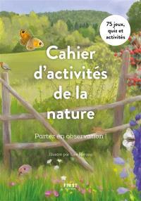 Cahier d'activités de la nature : partez en observation ! : 75 jeux, quiz et activités