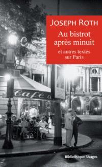 Au bistrot après minuit : et autres textes sur Paris