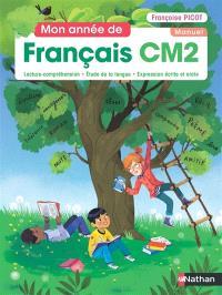 Mon année de français CM2 : lecture-compréhension, étude de la langue, expression écrite et orale : manuel
