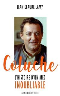 Coluche : l'histoire d'un mec inoubliable