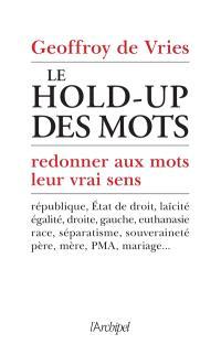 Le hold-up des mots : redonner aux mots leur vrai sens