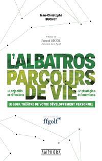 L'Albatros, parcours de vie : le golf, théâtre de votre développement personnel : 18 objectifs et réflexion, 72 stratégies et intentions