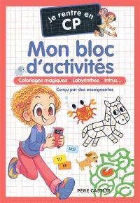 Je rentre en CP : mon bloc d'activités : coloriages magiques, labyrinthes, intrus...