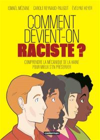 Comment devient-on raciste ? : comprendre la mécanique de la haine pour mieux s'en préserver