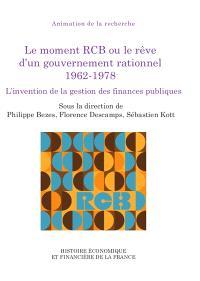 Le moment RCB ou Le rêve d'un gouvernement rationnel : 1962-1978 : l'invention de la gestion des finances publiques